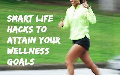 Smart life hacks to attain your wellness goal