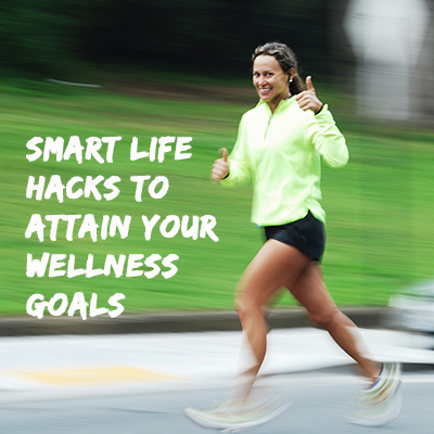 Smart life hacks to attain your wellness goal